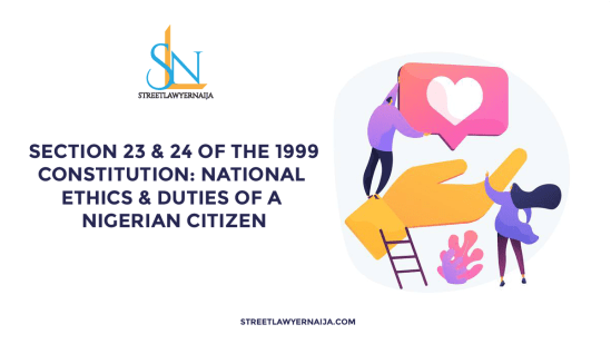 Section 23 & 24 of the 1999 Constitution:  National Ethics & Duties of a Nigerian Citizens