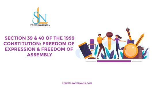 Section 39 and 40 of the 1999 Constitution: Freedom of Expression and Freedom of Assembly