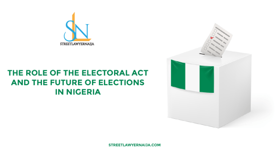 The Role of the Electoral Act and the Future of Elections in Nigeria