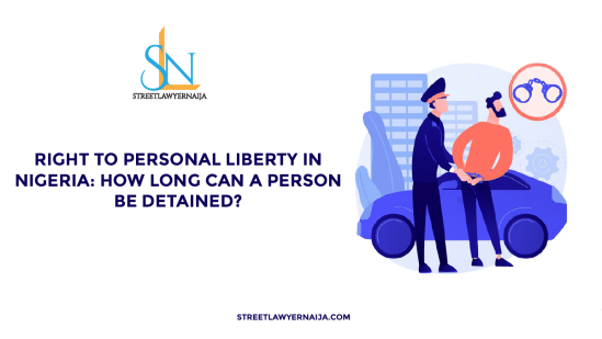 Right to Personal Liberty in Nigeria: How Long Can A Person be Detained?