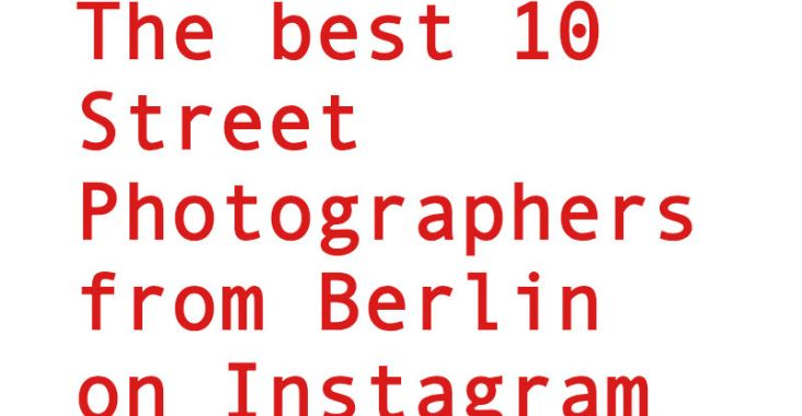 best 10 street photographers from Berlin