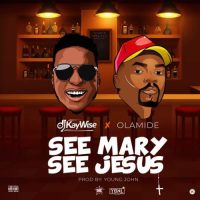 Download DJ Kaywise ft. Olamide – See Mary See Jesus