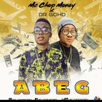 Download Mc chop money x  ft  Dr Gohd -Abeg