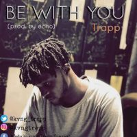 Download Trapp – Be With You (Prod. By Echo) | @Kvng_Trapp