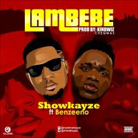 Download Showkayze ft benzeeno Lambebe| @showkayze @Benzeeno_agbawo
