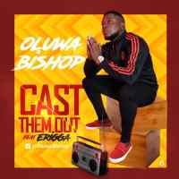 Download Oluwa Bishop Ft Erigga - Cast Dem Out