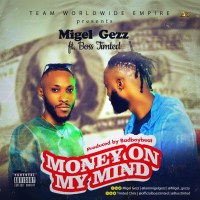 Migel Gezz Ft Boss Timted - Money on my mind