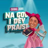 DOWNLOAD Mp3: Chioma Jesus – Na God I Dey Praise (Craze)