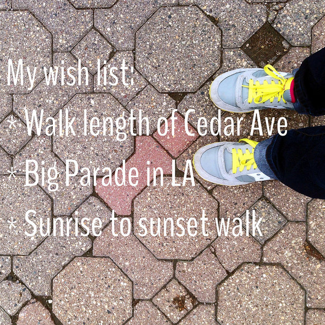 My wish list: Walk the length of Cedar Ave, Big Parade in LA, and sunrise to sunset walk