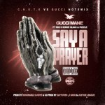 NEW MUSIC: GUCCI MANE FT. PIZZLE, RICH HOMIE QUAN – SAY A PRAYER (REMIX)