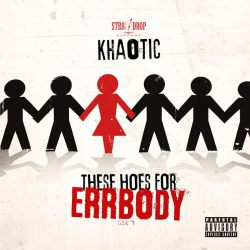 "[Single] @Khaotic305 ""These Hoes For Errbody"""