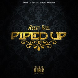 """[SINGLE] Reezy Ree """"Piped Up"""""""