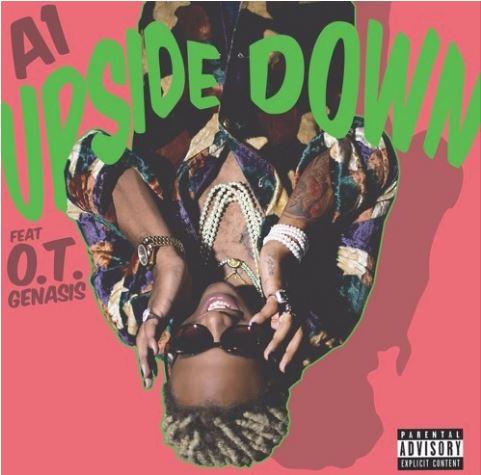 """[Single] A1 """"Upside Down"""" Ft. OT Genasis"""