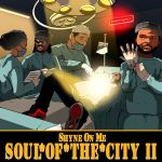 "[Single] Shyne On Me – ""Soul Of The City II"" 