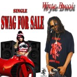 [Video] Wyte Bwoi – Swag For Sale @WyteBwoi​
