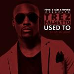 [Video] Trez Falsetto – Used To @Trezfalsetto #FiveStarEmpire