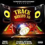 Out Now- @TrackBullys 16 hosted by @Tampamystic & @DJsuch_n_Such