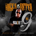 [Mixtape] Bigga is Betta Vol 9