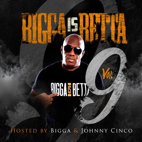 [Mixtape] Bigga is Betta Vol 9