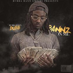 [Single] Rubba Bann Dubb - Bannz On Me