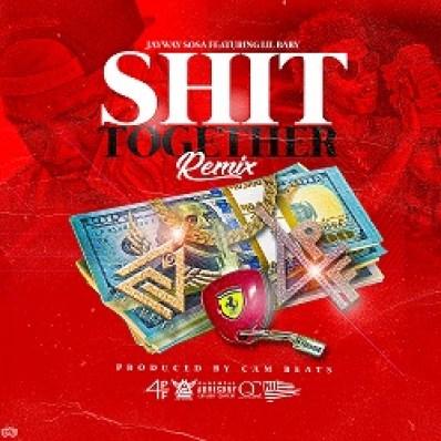 [Single] JayWay Sosa x Lil Baby - Shit Together Rmx