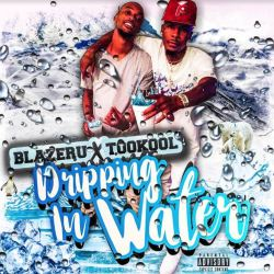 [Single] TooKool & Blaze - Dripping in Water