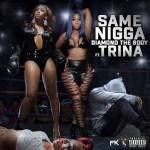 [Single] Diamond the Body Ft Trina – Same Nigga @diamonddtb @trinarockstarr @LoveHipHopVH1 @VH1 #LHHMIA