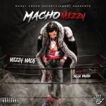 [Mixtape] Mezzy Mack – Macho Mezzy