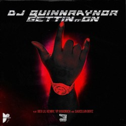 [Single] DJ QuinnRaynor ft BEO Lil Kenny, YP HoodRich, & SauceLVN Boyz - Gettin It On