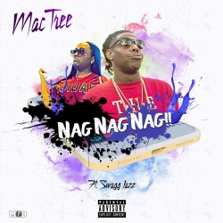 [Single] Mac Tree ft Swagg Jazz - Nagg Nagg Nagg