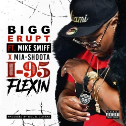 [Single] BIGG ERUPT FT MIKE SMIFF X MIASHOOTA - I-95 FLEXIN
