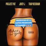 "[Single] Project Pat x Juicy J x Trap Beckham ""Where Dat Booty"""