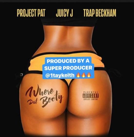 "[Single] Project Pat x Juicy J x Trap Beckham ""Where Dat Booty"""