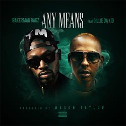 "[Single] Bakerman Bagz ""Any Means"" Ft. Gillie da Kid"