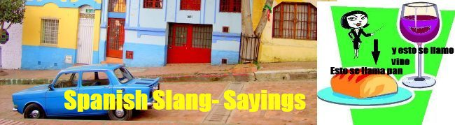 Spanish Slang- Sayings as found in Street Talk Savvy