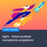 Kurs Agile - dobre praktyki zarządzania projektami