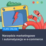 Kurs Narzędzia marketingowe i automatyzacja w e-commerce