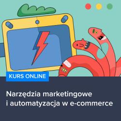 kurs automatyzacja marketingu od podstaw - Kurs Narzędzia marketingowe i automatyzacja w e-commerce