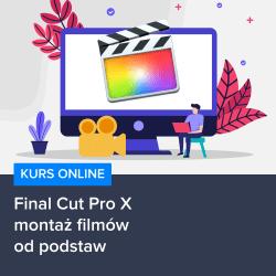kurs final cut pro x   montaz filmow od podstaw - Kurs Final Cut Pro X - montaż filmów od podstaw