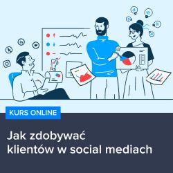 kurs jak zdobywac klientow w social mediach - Kurs Jak zdobywać klientów w social mediach