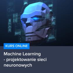 kurs machine learning   projektowanie sieci neuronowych - Kurs Machine Learning - projektowanie sieci neuronowych