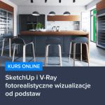 Kurs SketchUp i V-Ray - fotorealistyczne wizualizacje od podstaw