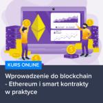 Wprowadzenie do blockchain - Ethereum i smart kontrakty w praktyce