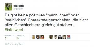 """Tweet: """"Es gibt keine positiven 'männlichen' oder 'weiblichen' Charaktereigenschaften, die nicht allen Geschlechtern gleich gut stehen. #infotweet"""", giardino 24.08.2013"""