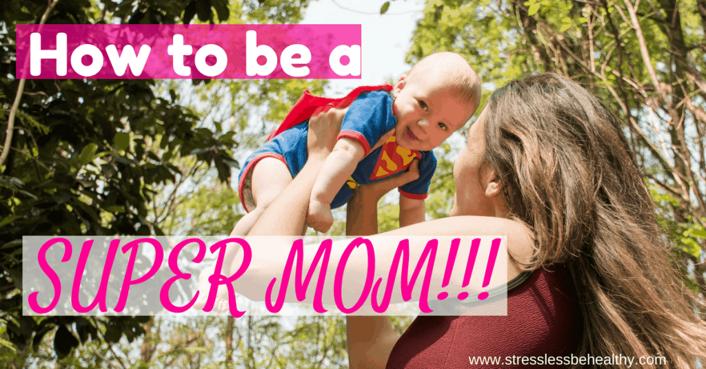 How to be a SUPER MOM