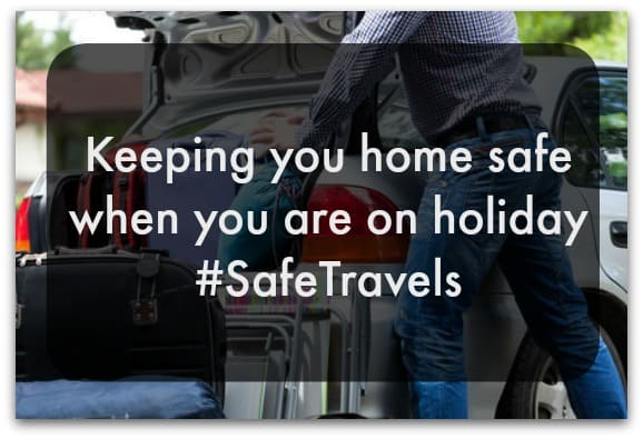 Keeping you home safe when you are on holiday