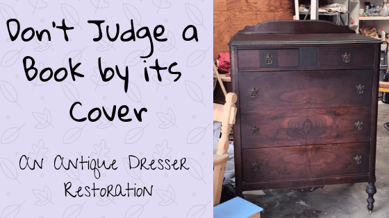 Don't Judge a Book by Its Cover – Antique Dresser Restoration