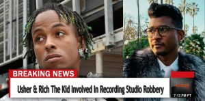 usher-rich-the-kid-involved-recording-studio-robbery