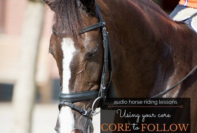Using Your Core Muscles To Correctly Follow Your Horse