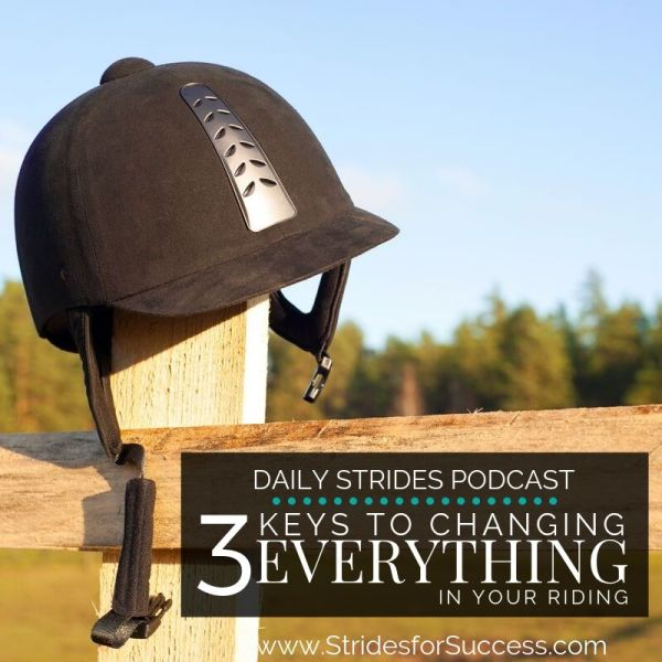 3 Keys to Changing Everything in Your Riding